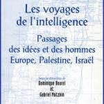 Les Voyages de l'intelligence, Passages des idées et des hommes, Europe, Palestine, Israël