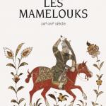 Les Mamelouks (XIIIe-XVIe siècle) - Julien LOISEAU