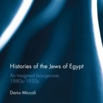 Histories of the Jews of Egypt - An Imagined Bourgeoisie, 1880s-1950s