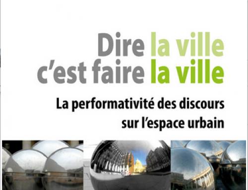 Publication : Dire la ville c'est faire la ville La performativité des discours sur l'espace urbain