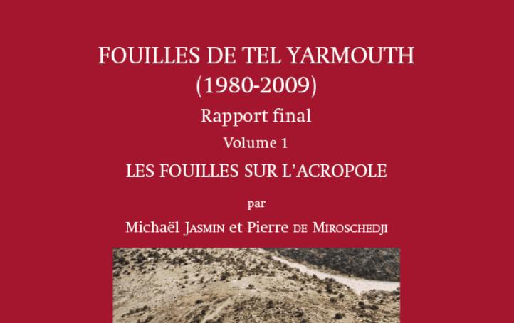 PUBLICATION : « Fouilles de Tel Yarmouth (CRFJ, 1980-2009). Rapport final, volume 1 »